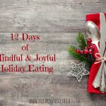 12 days of Mindful and Joyful Holiday Eating