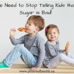 "Why We Need to Stop Telling our Kids that Sugar is ""Bad""."